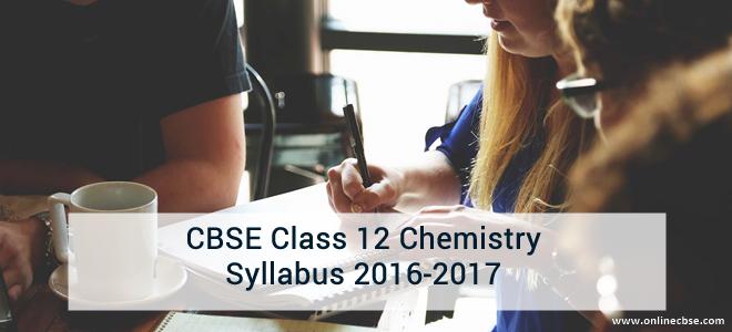 CBSE Class 12 Chemistry Syllabus 2016-2017